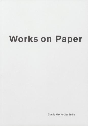 Works on Paper - Galerie Max Hetzler