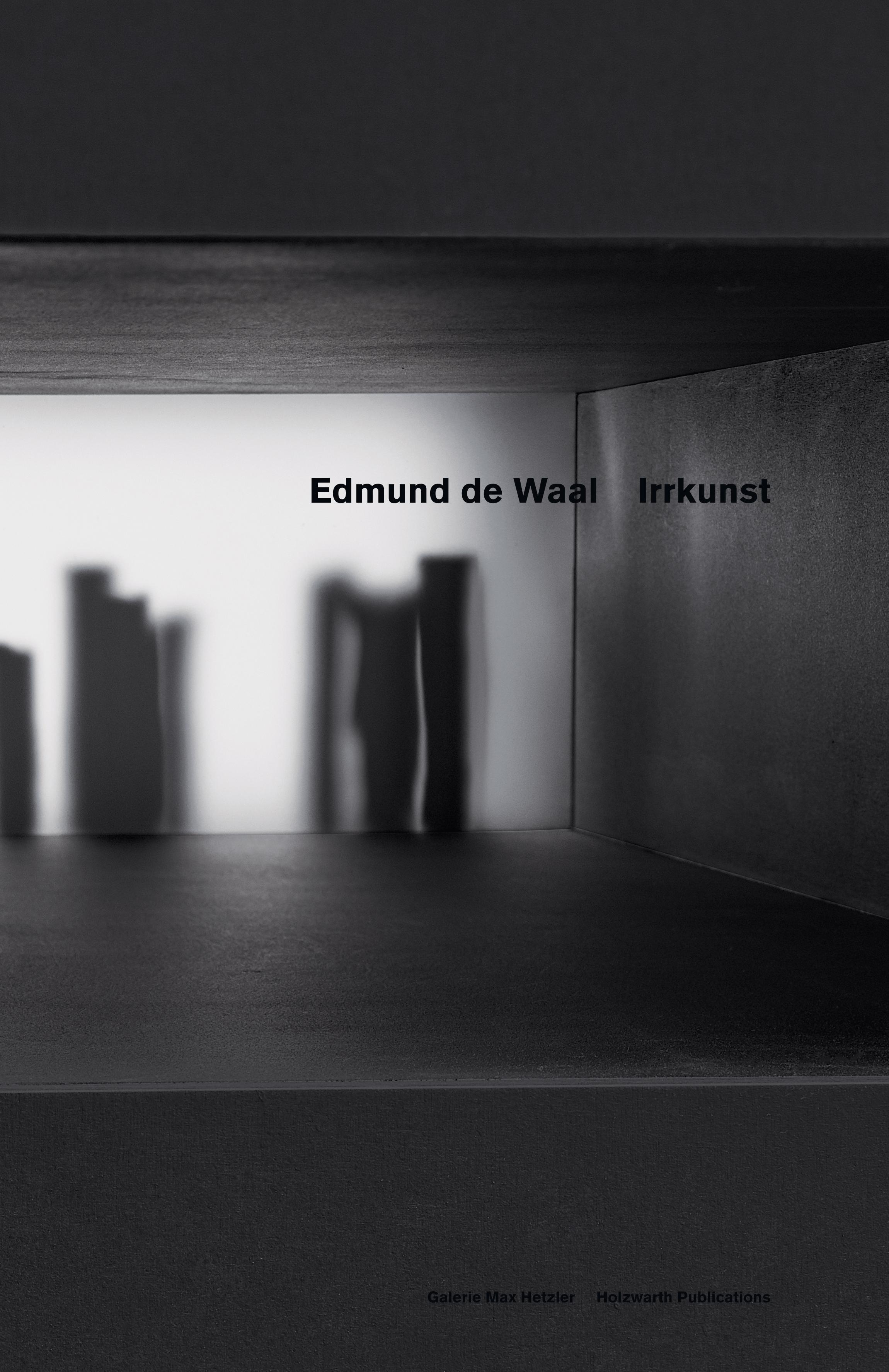 Edmund de Waal: Irrkunst - Galerie Max Hetzler