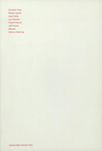 Günther Förg, Robert Gober, Axel Hütte, Jon Kessler, Hubert Kiecol, Jeff Koons, Meuser, Heimo Zobernig - Galerie Max Hetzler