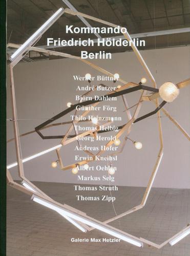 Kommando Friedrich Hölderlin Berlin - Galerie Max Hetzler