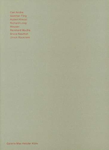 Carl Andre, Günther Förg, Hubert Kiecol, Richard Long, Meuser, Reinhard Mucha, Bruce Nauman, Ulrich Rückriem - Galerie Max Hetzler