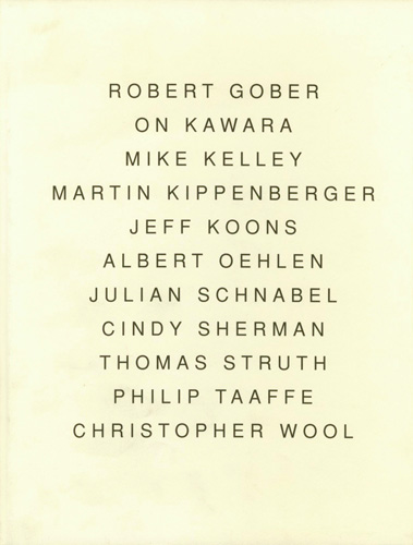 Robert Gober, On Kawara, Mike Kelley, Martin Kippenberger, Jeff Koons, Albert Oehlen, Julian Schnabel, Cindy Sherman, Thomas Struth, Philip Taaffe, Christopher Wool - Galerie Max Hetzler